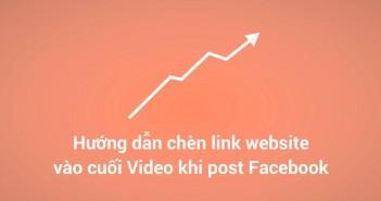 Hướng dẫn chèn link website vào cuối Video khi post Facebook