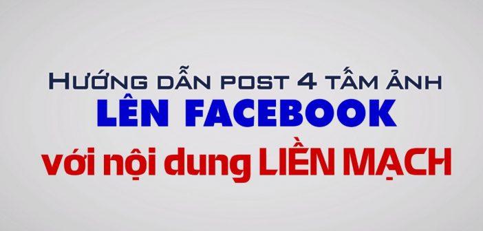 Hướng dẫn post 4 tấm hình lên Fanpage Facebook với nội dung liền mạch