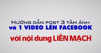 Hướng dẫn post 3 tấm ảnh và 1 Video lên Facebook với nội dung liền mạch