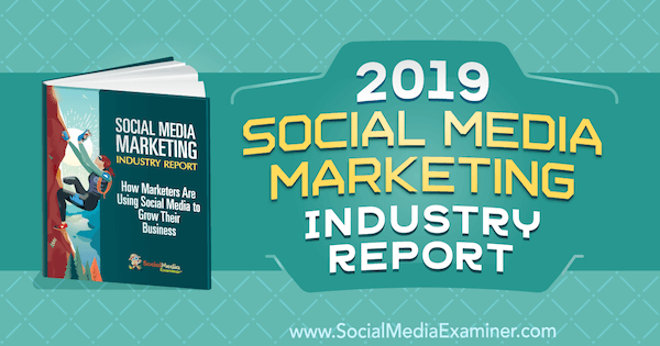 Tài liệu 2019 Social Media Marketing Industry Report