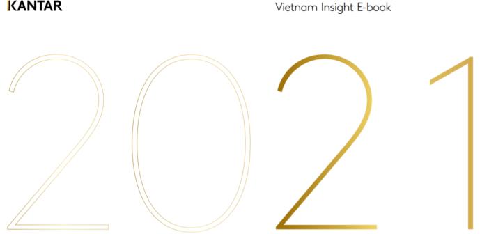 Vietnam Insight Ebook 2021 by Kantar: Báo cáo insights người tiêu dùng 2021